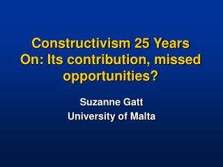 Constructivism 25 Years On: Its contribution, missed opportunities?