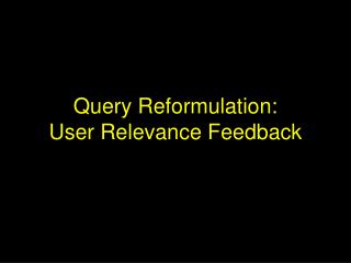 Query Reformulation: User Relevance Feedback