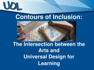 Contours of Inclusion: The Intersection between the Arts and  Universal Design for Learning
