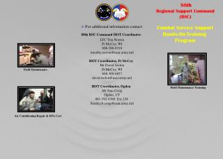 For additional information contact: 88th  RSC Command HOT Coordinator LTC Tim Norton Ft McCoy, WI