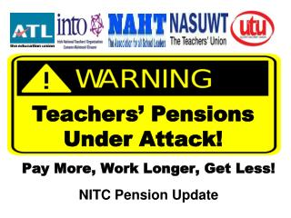 Pay More, Work Longer, Get Less!  NITC Pension Update