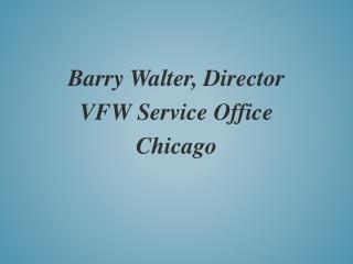 Barry Walter, Director VFW Service Office Chicago