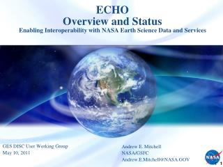 ECHO  Overview and Status Enabling Interoperability with NASA Earth Science Data and Services