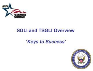 SGLI and TSGLI  Overview 'Keys to Success'