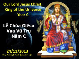 Our Lord Jesus Christ, King of the  Universe  Year C