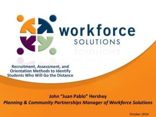 "John ""Juan Pablo"" Hershey Planning & Community Partnerships Manager of Workforce Solutions"