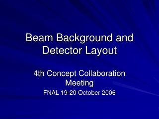 Beam Background and Detector Layout