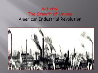 Activity:  The Growth of Unions American Industrial Revolution