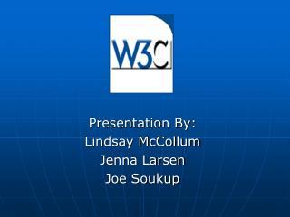 Presentation By: Lindsay McCollum Jenna Larsen Joe Soukup