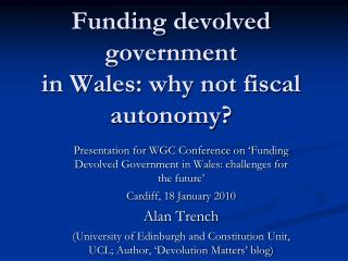 Funding devolved government  in Wales: why not fiscal autonomy?
