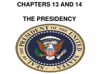 CHAPTERS 13 AND 14  THE PRESIDENCY