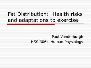 Fat Distribution:  Health risks and adaptations to exercise