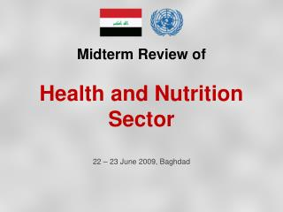 Midterm Review of  Health and Nutrition  Sector 22 � 23 June 2009, Baghdad
