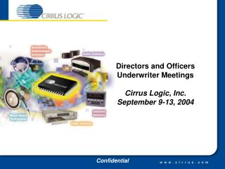 Directors and Officers Underwriter Meetings Cirrus Logic, Inc. September 9-13, 2004