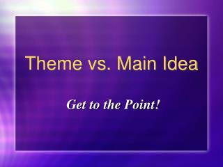 Theme vs. Main Idea