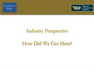 Industry Perspective How Did We Get Here?