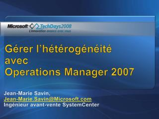 G rer l h t rog n it   avec  Operations Manager 2007