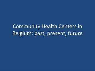 Community Health Centers in Belgium: past, present, future
