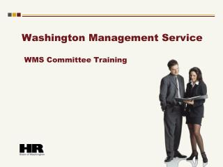 Washington Management Service   WMS Committee Training