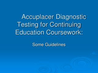 Accuplacer  Diagnostic Testing for Continuing Education Coursework: