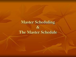 Master Scheduling & The Master Schedule