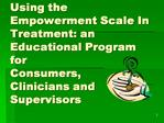 Using the Empowerment Scale In Treatment: an Educational Program for  Consumers,  Clinicians and Supervisors