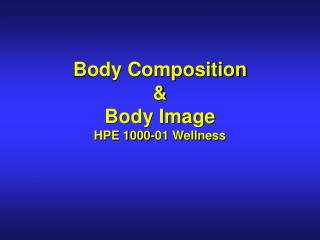 Body Composition & Body Image HPE 1000-01 Wellness