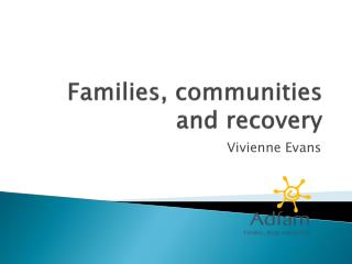 Families, communities and recovery