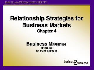 Relationship Strategies for Business Markets Chapter 4 Business M ARKETING  MKTG 450