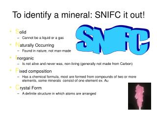 To identify a mineral: SNIFC it out!