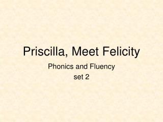 Priscilla, Meet Felicity