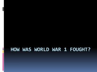 How was world war 1 fought?