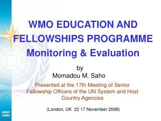WMO EDUCATION AND FELLOWSHIPS PROGRAMME Monitoring & Evaluation