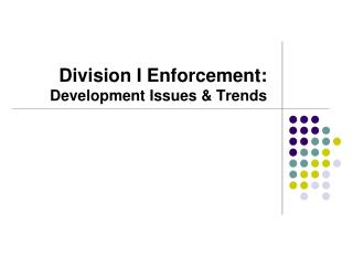 Division I Enforcement:  Development Issues & Trends