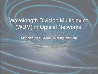 Wavelength Division Multiplexing (WDM) in Optical Networks: