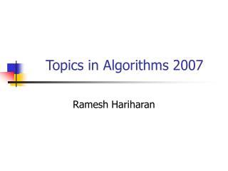 Topics in Algorithms 2007