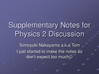 Supplementary Notes for Physics 2 Discussion
