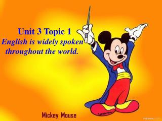 Unit 3 Topic 1  English is widely spoken    throughout the world.