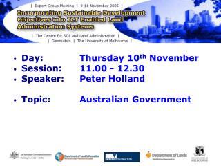 Day:  Thursday 10 th  November Session:  11.00 - 12.30 Speaker:  Peter Holland