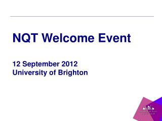 NQT Welcome Event 12 September 2012 University of Brighton