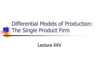 Differential Models of Production: The Single Product Firm