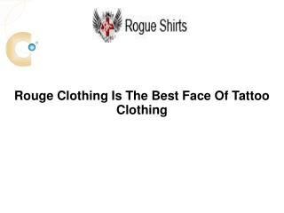 Rouge Clothing Is The Best Face Of Tattoo Clothing