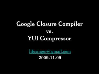 Google Closure Compiler  vs.  YUI Compressor
