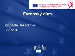 Evropský dům Michaela Sazečková 23/1/2012