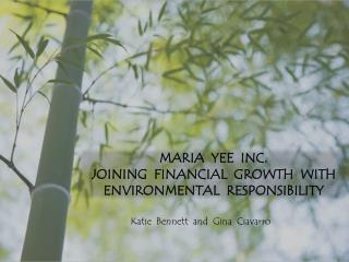 Maria  Yee  Inc.   Joining  Financial  growth  with  environmental  Responsibility