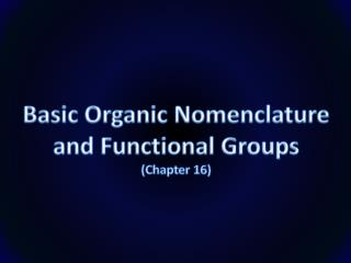 Basic Organic Nomenclature and Functional Groups ( Chapter 16 )