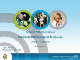 Yorkshire Ambulance Service Information Communications Technology NYHDIF Presentation