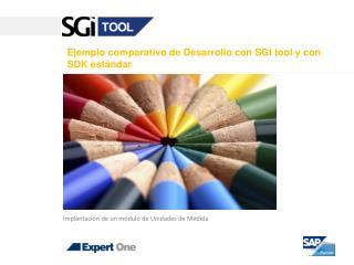 Ejemplo comparativo de Desarrollo con SGI tool y con SDK est ndar