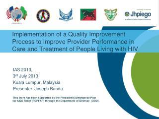 IAS 2013,  3 rd  July 2013 Kuala Lumpur, Malaysia Presenter: Joseph Banda