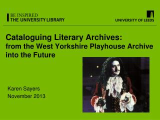 Cataloguing Literary Archives:  from the West Yorkshire Playhouse Archive into the Future